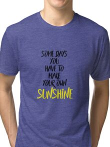 Some Days... Tri-blend T-Shirt