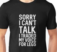 Sorry I Can't Talk You Traded My Voice For Your Legs Unisex T-Shirt