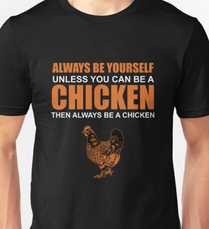ALWAYS BE YOURSELF UNLESS YOU CAN BE A CHICKEN Unisex T-Shirt