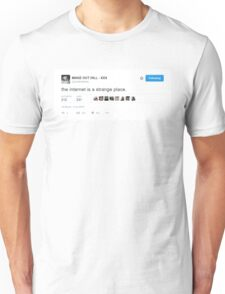 """""""the internet is a strange place."""" tweet by X Unisex T-Shirt"""