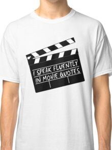 I speak fluently in movie quotes Classic T-Shirt
