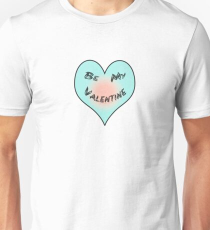 Be My Valentine All The Time Unisex T-Shirt