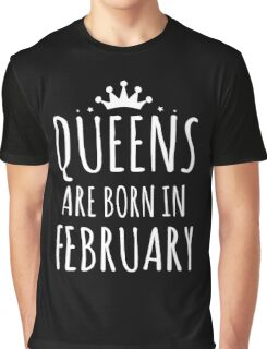 QUEEN ARE BORN IN FEBRUARY Graphic T-Shirt