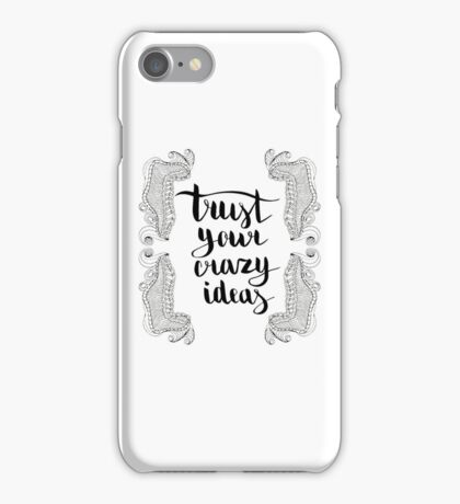 Trust your crazy ideas. Black text and doodle frame on white background. iPhone Case/Skin
