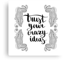 Trust your crazy ideas. Black text and doodle frame on white background. Canvas Print