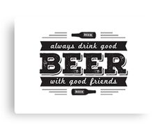 Always drink good beer with good friends Canvas Print