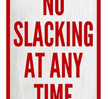 No Slacking At Any Time by papabuju