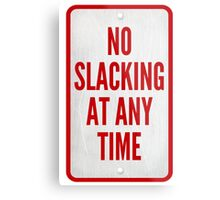 No Slacking At Any Time Metal Print