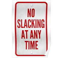 No Slacking At Any Time Poster