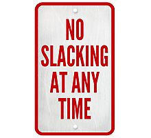 No Slacking At Any Time Photographic Print
