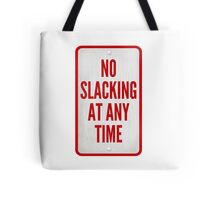 No Slacking At Any Time Tote Bag