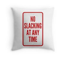 No Slacking At Any Time Throw Pillow
