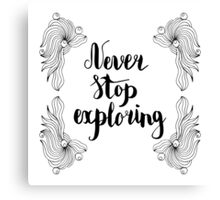 Never stop exploring. Black text and doodle frame on white background. Canvas Print