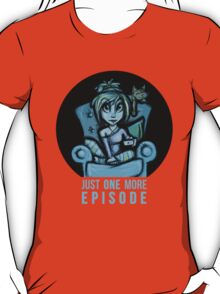 Just one more episode... T-Shirt