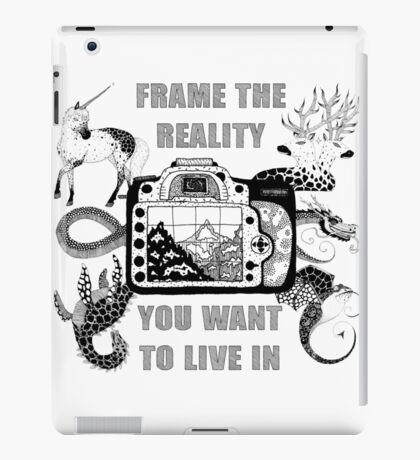 FRAME THE REALITY YOU WANT TO LIVE IN iPad Case/Skin
