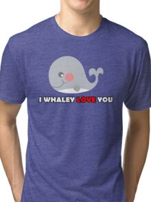 Cute I WHALEY LOVE YOU - Funny Valentines Day T-Shirt Tri-blend T-Shirt