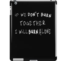 If We Don't Burn Together, I Will Burn Alone (Sven Väth) iPad Case/Skin