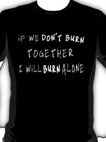 If We Don't Burn Together, I Will Burn Alone (Sven Väth) T-Shirt