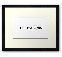 BI & HILARIOUS Framed Print