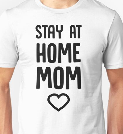 Stay at home mom Unisex T-Shirt