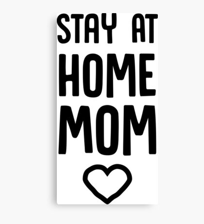 Stay at home mom Canvas Print
