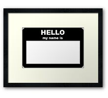 Name tag - HELLO my name is Framed Print