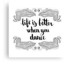 Life is better when you dance. Black text and doodle frame on white background. Canvas Print