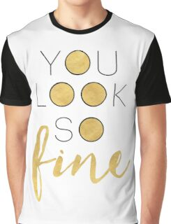 YOU LOOK SO FINE - beautiful quote Graphic T-Shirt