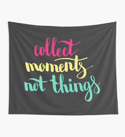 Collect moments not things. Colorful text on dark background. Wall Tapestry