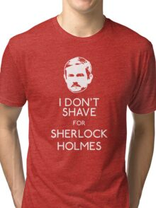 I Don't Shave For Sherlock Holmes Tri-blend T-Shirt