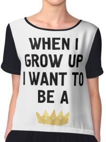 WHEN I GROW UP I WANT TO BE  A QUEEN / KING Chiffon Top