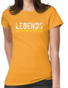 Legends Are Born In March Sentence Quote Text Womens Fitted T-Shirt