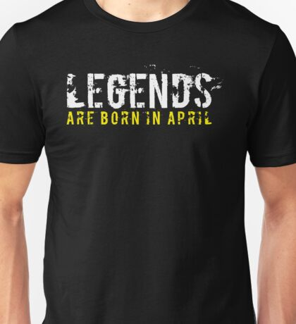 Legends Are Born In April Sentence Quote Text Unisex T-Shirt