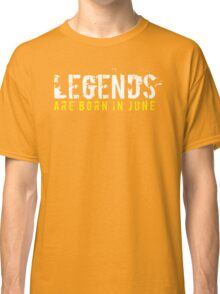 Legends Are Born In June Sentence Quote Text Classic T-Shirt