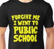 FORGIVE ME I WENT TO PUBLIC SCHOOL Unisex T-Shirt