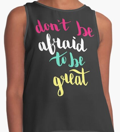 Do not be afraid to be great. Colorful text on dark background. Contrast Tank