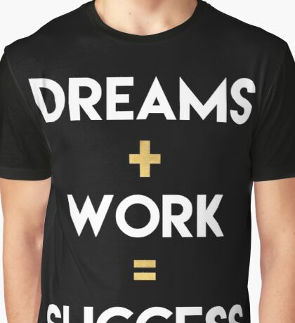 DREAMS PLUS WORK EQUALS SUCCESS Graphic T-Shirt