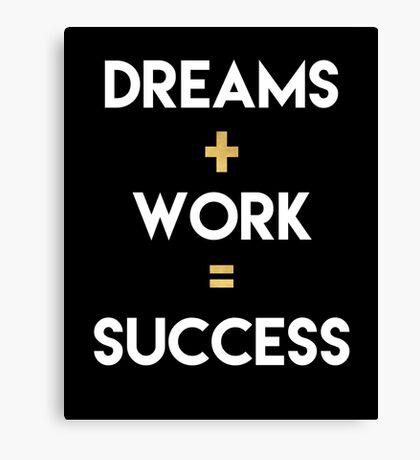 DREAMS PLUS WORK EQUALS SUCCESS Canvas Print