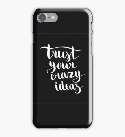Trust your crazy ideas. White text on dark background. iPhone Case/Skin