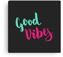 Good Vibes. Colorful text on dark background. Canvas Print
