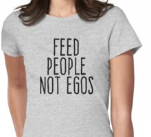 Feed people not egos Womens Fitted T-Shirt