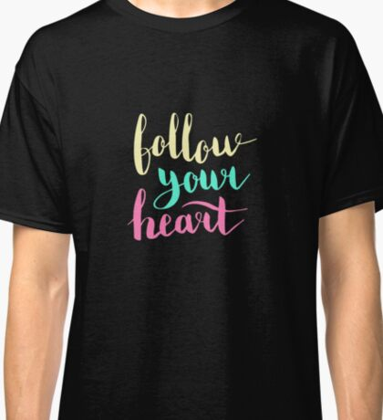 Follow your heart. Colorful text on dark background. Classic T-Shirt