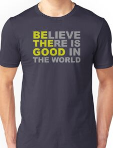 Be the Good Believe - Inspirational Quotes Unisex T-Shirt