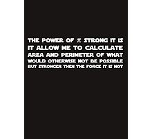 Pi is not stronger then the force Photographic Print
