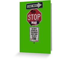 ONE WAY to STOP war... Greeting Card