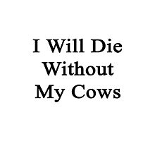 I Will Die Without My Cows  Photographic Print
