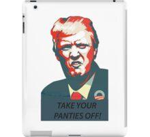 Trump take your panties off! iPad Case/Skin