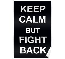 KEEP CALM BUT FIGHT BACK Poster