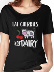 Eat Cherries Not Dairy for Vegans and Vegetarians Women's Relaxed Fit T-Shirt