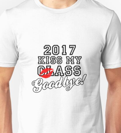 Kiss My Class Goodbye 2017 Unisex T-Shirt